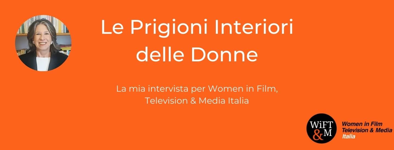 Le prigioni interiori delle donne – la mia intervista per Women in Film, Television & Media Italia